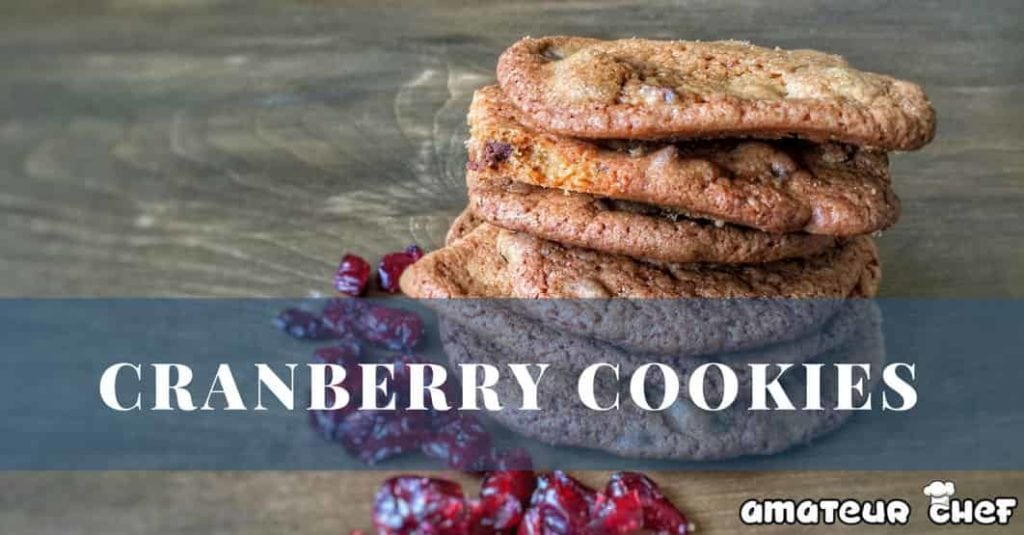 Feature Image Of Cranberry Cookies | AmateurChef.co.uk