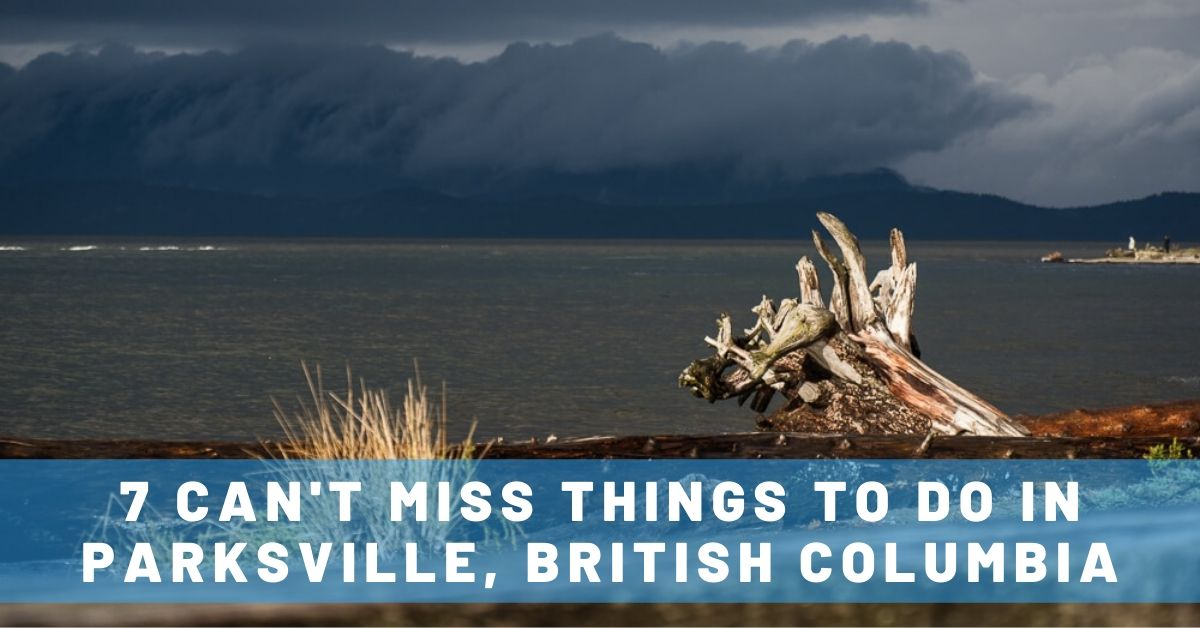 7 Can't-Miss Things To Do in Parksville, Vancouver Island