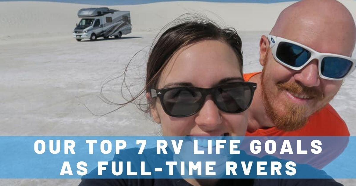 Our Top 7 RV Life Goals as Full-Time RVers