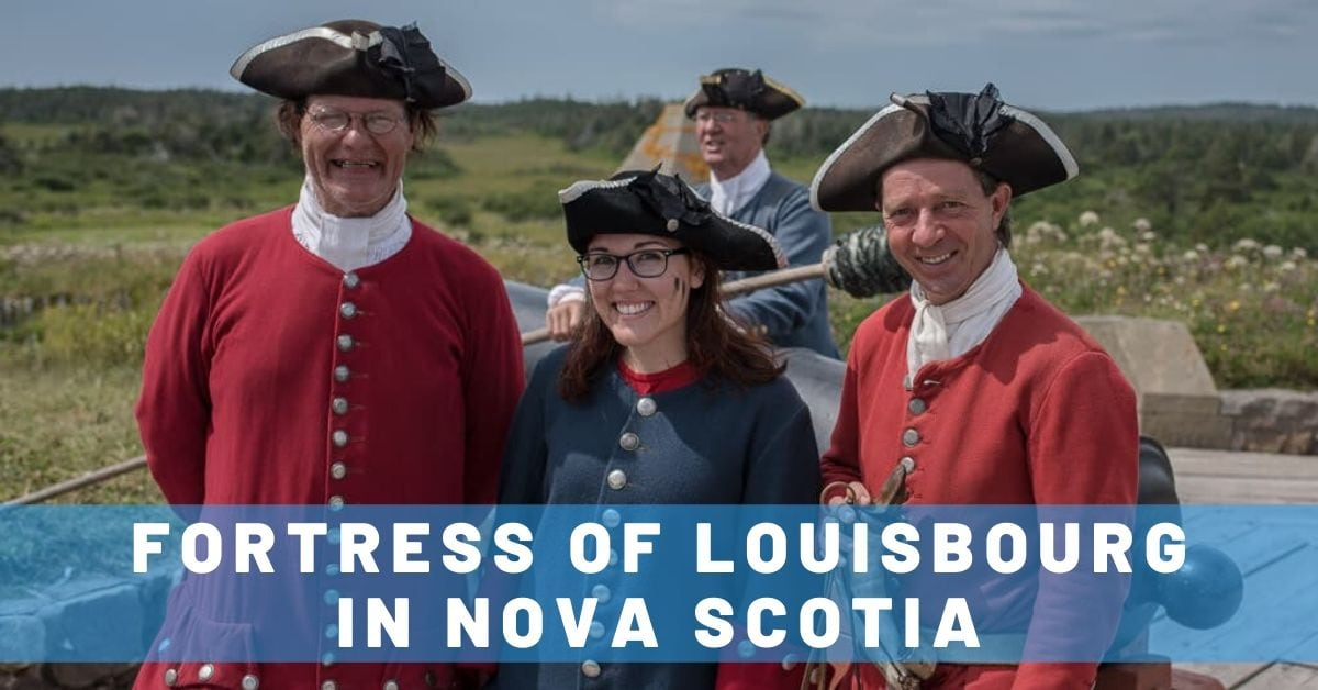 Visiting the Fortress of Louisbourg in Nova Scotia