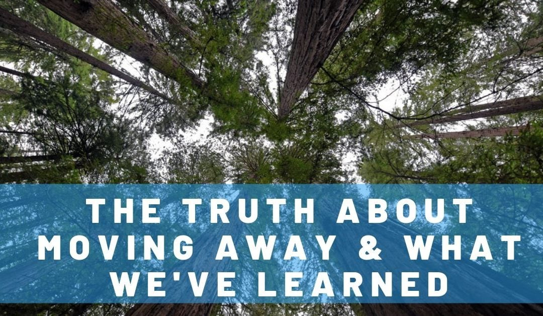 The Truth About Moving Away & What We've Learned From It