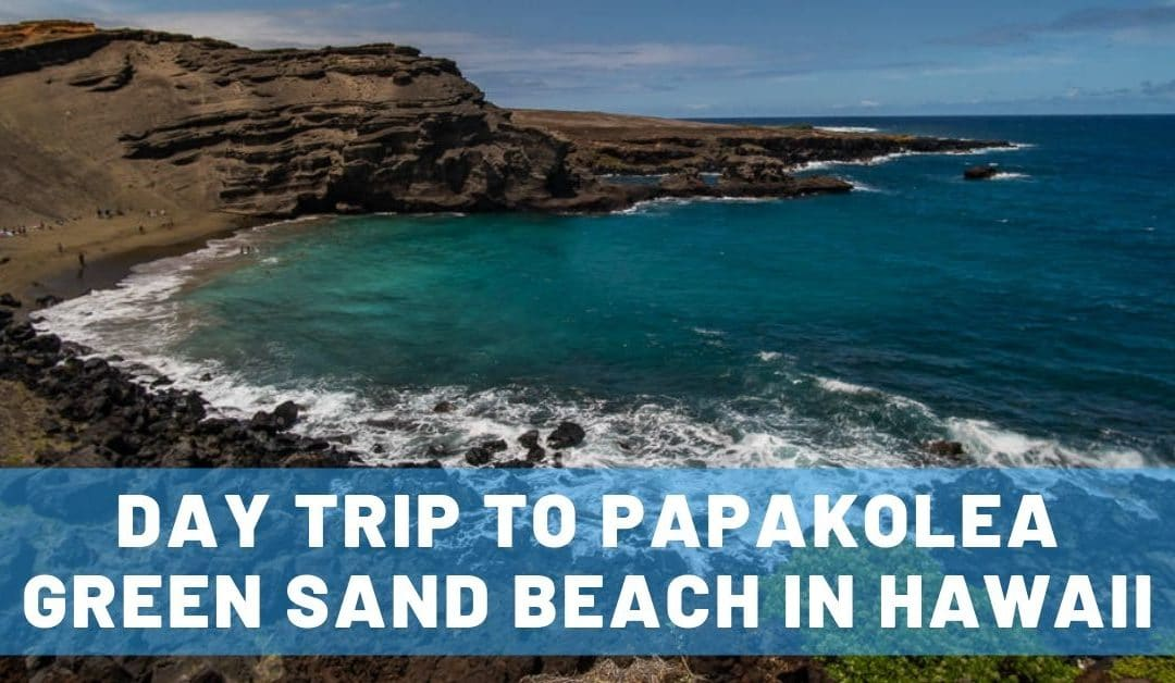 Day Trip to the Green Sand Beach on the Big Island