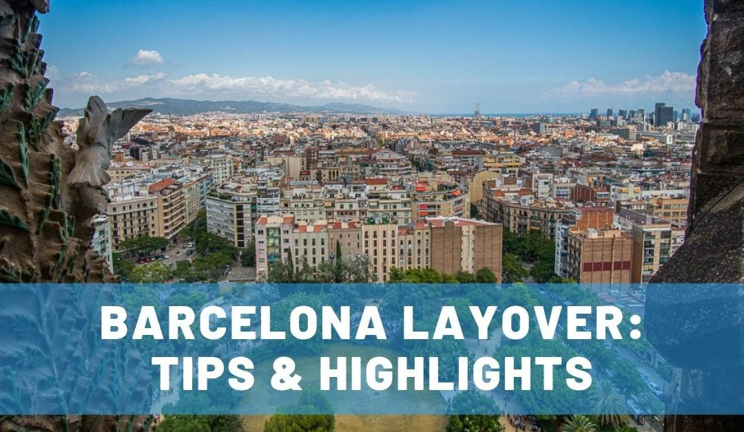 How to Make the Most of a Barcelona Layover for an Awesome Short Visit