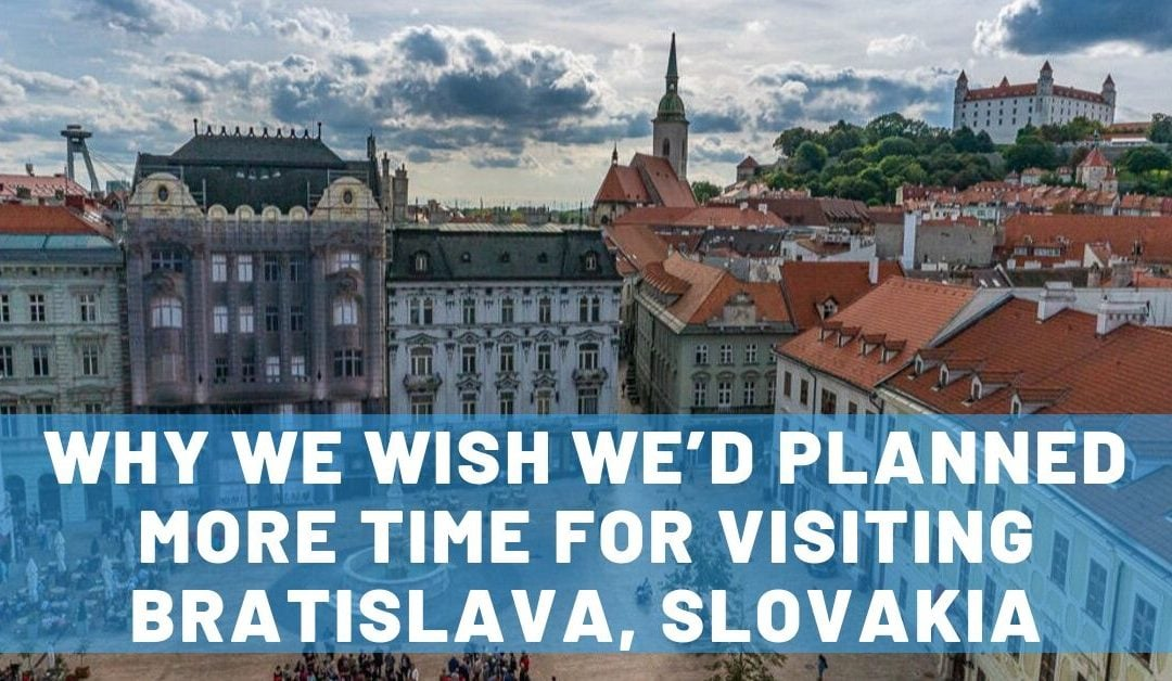 7 Reasons We Wish We'd Planned More Time for Visiting Bratislava