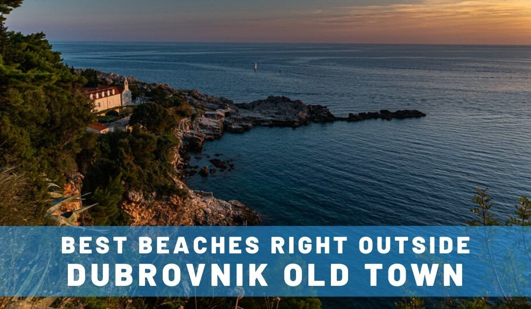 Best Beaches in Dubrovnik Right Outside Old Town