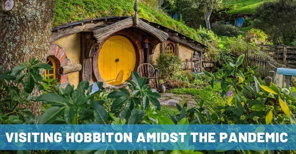 Visiting Hobbiton in New Zealand (Amidst a Pandemic)