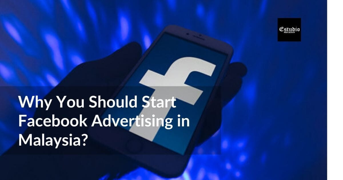 Why You Should Start Facebook Advertising in Malaysia