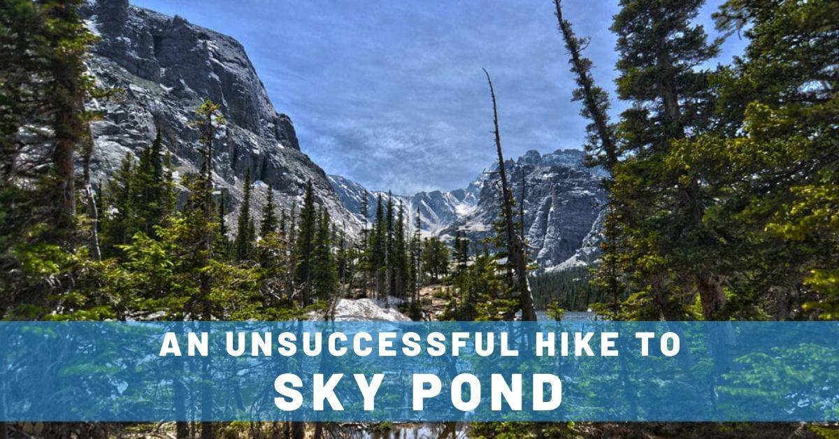 An Unsuccessful Hike to Sky Pond in Colorado