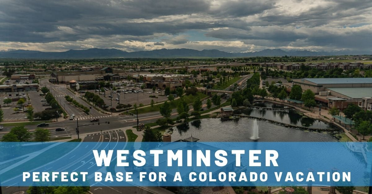 Why Westminster is the Perfect Base for a Colorado Vacation