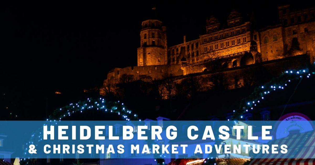A Short Trip to Heidelberg for Castle & Christmas Adventures