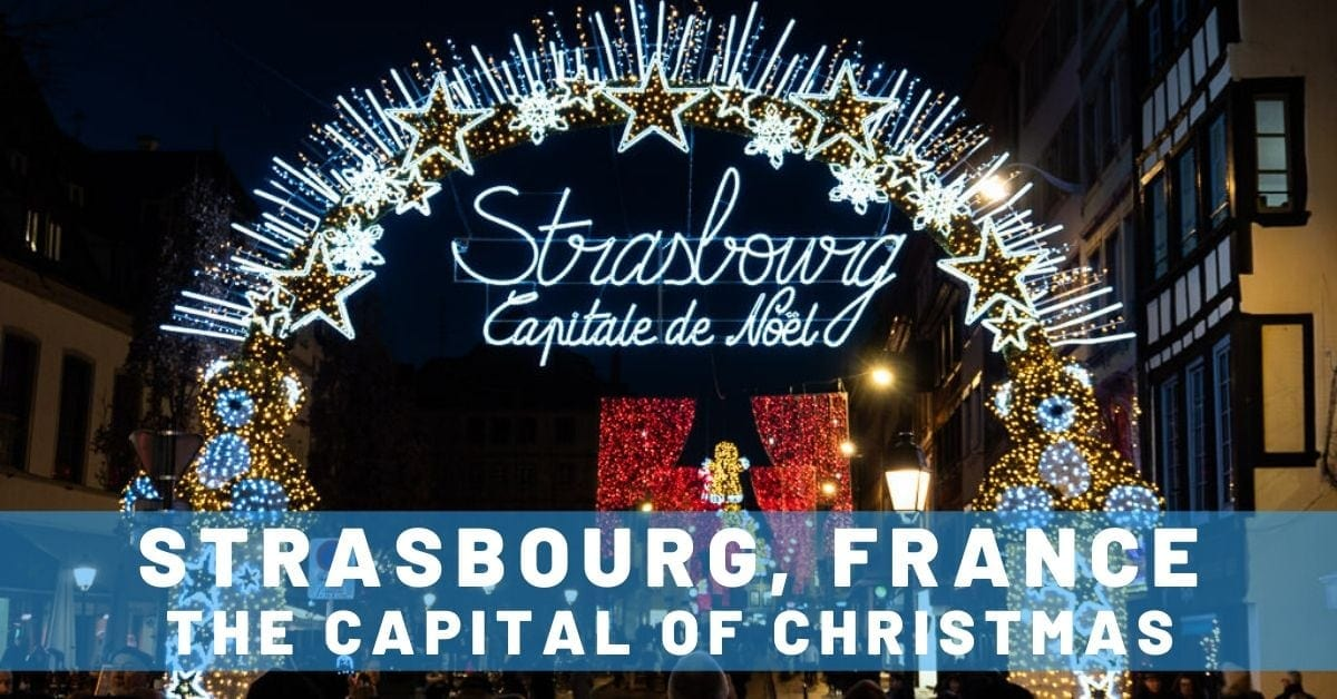 Awe-Inspiring Christmas Markets in Strasbourg, France – The Capital of Christmas