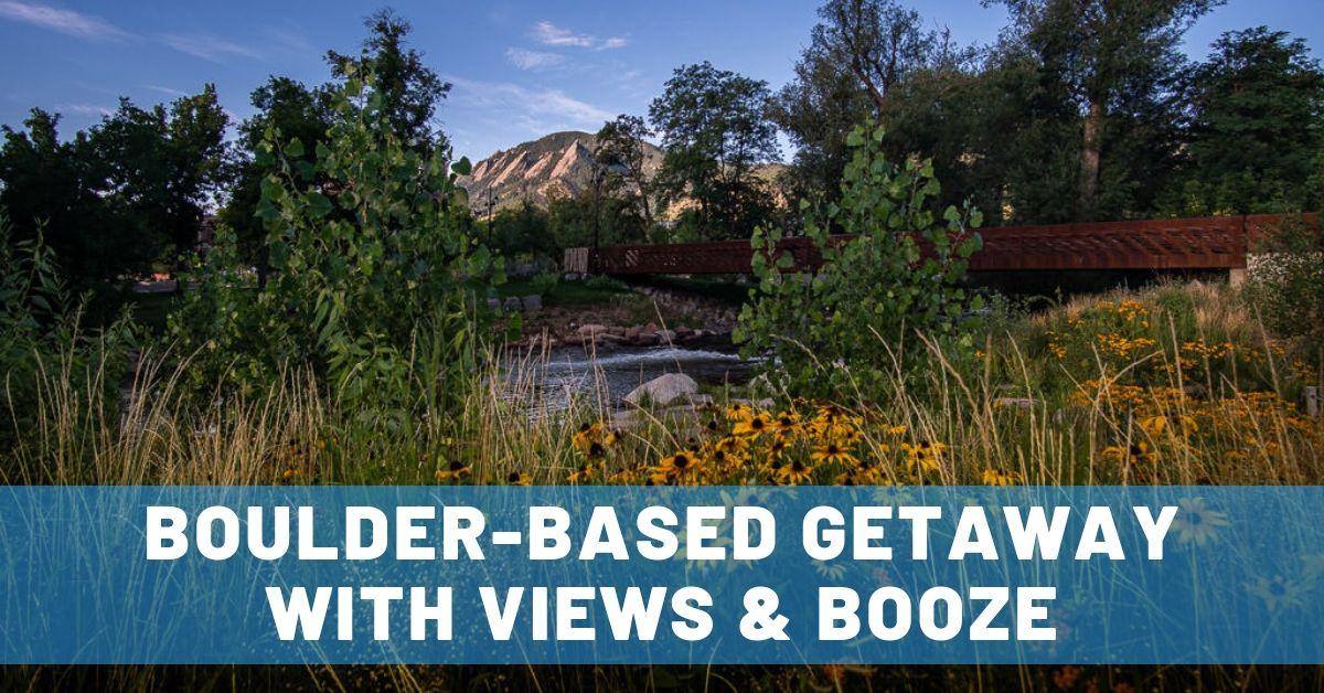 Views & Booze: A  Luxurious Boulderado-Based Getaway on the Colorado Front Range