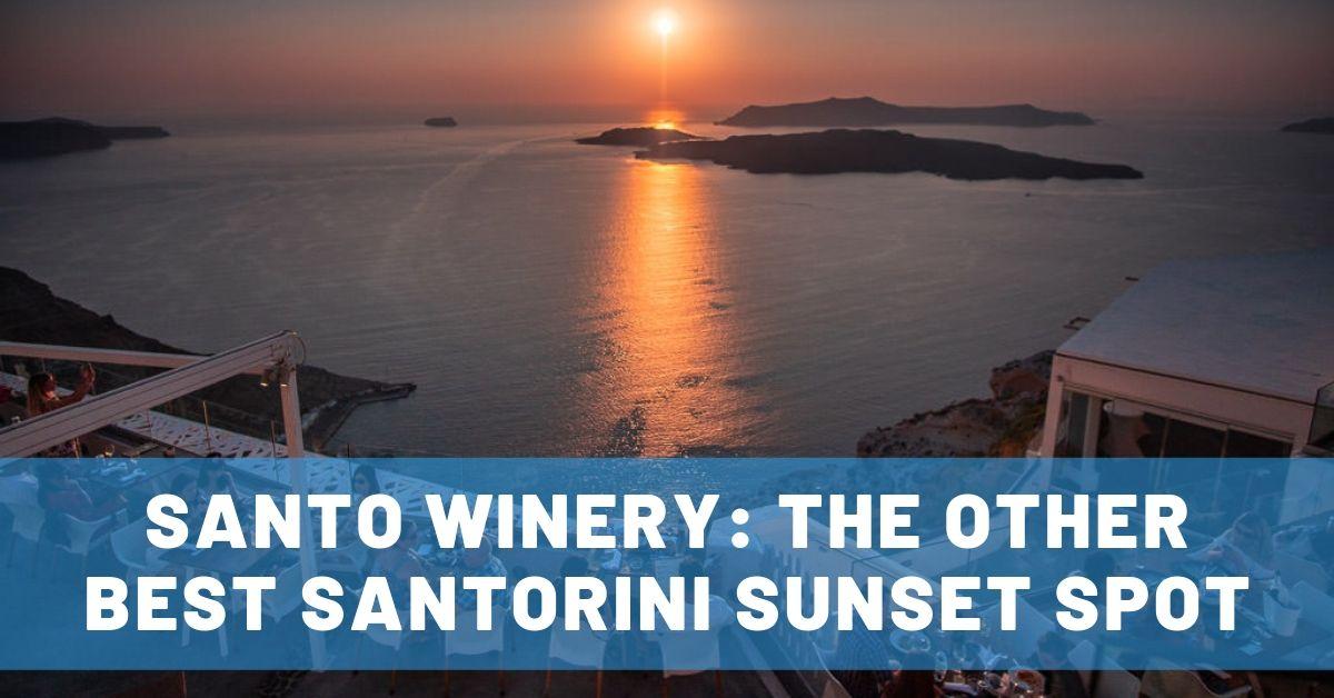 The Other Best Santorini Sunset Spot: Santo Winery