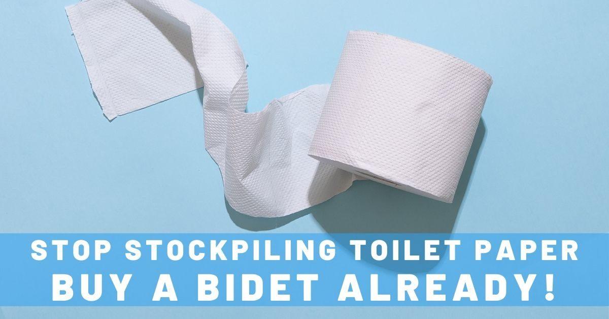 Stockpiling Toilet Paper? Just Buy a Bidet Already!