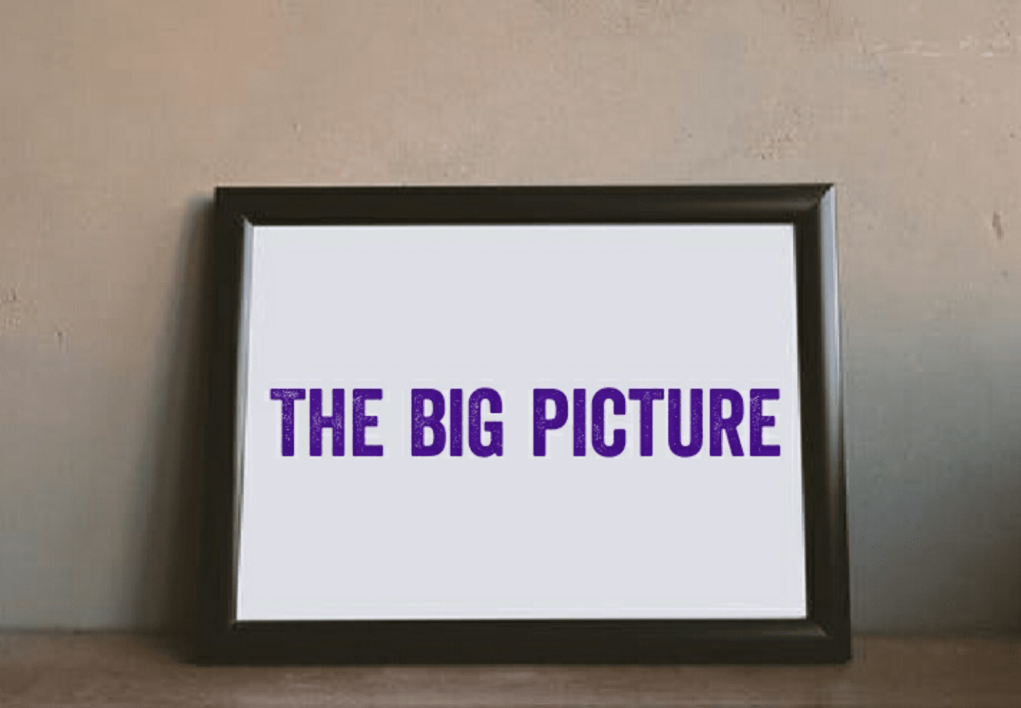 You are currently viewing The Big picture—What You See Is What You Get