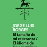 El tamaño de mi esperanza /El idioma de los argentinos - Jorge Luis Borges