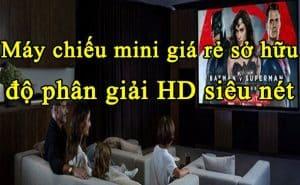 máy chiếu mini giá rẻ sở hữu độ phân giải HD