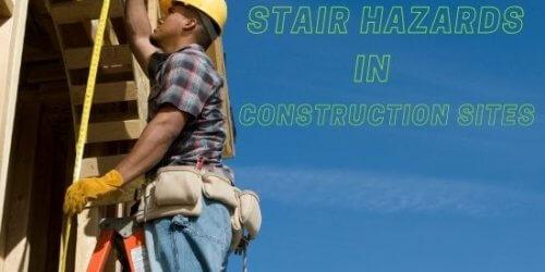 Stair Hazards in Construction Sites
