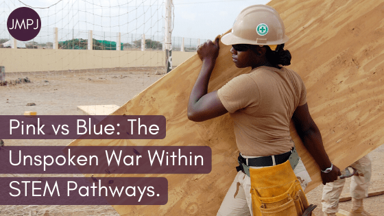 """Blog Banner: The title text """"Pink vs Blue_ The Unspoken War Within STEM Pathways."""" overload on an image of a woman working in construction."""