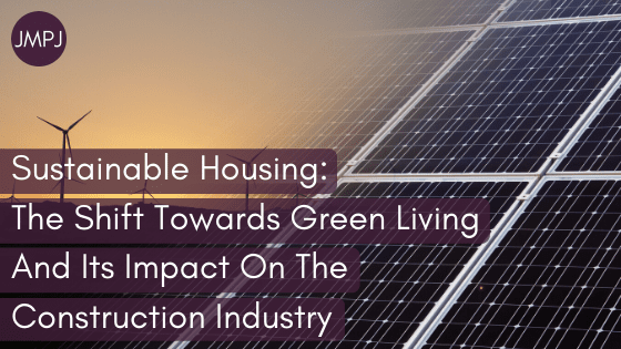 """Blog Banner: The words """"ustainable Housing_ The Shift Towards Green Living And Its Impact On The Construction Industry"""" overload on an image of solar panels and wind turbines."""