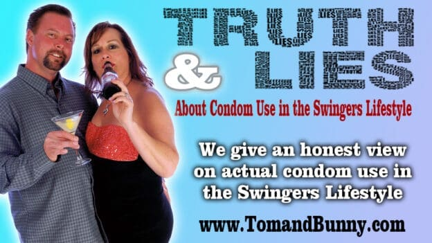 Tom and Bunny Podcast discuss actual condom use in the swingers lifestyle