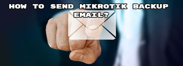 How to send mikrotik backup email?