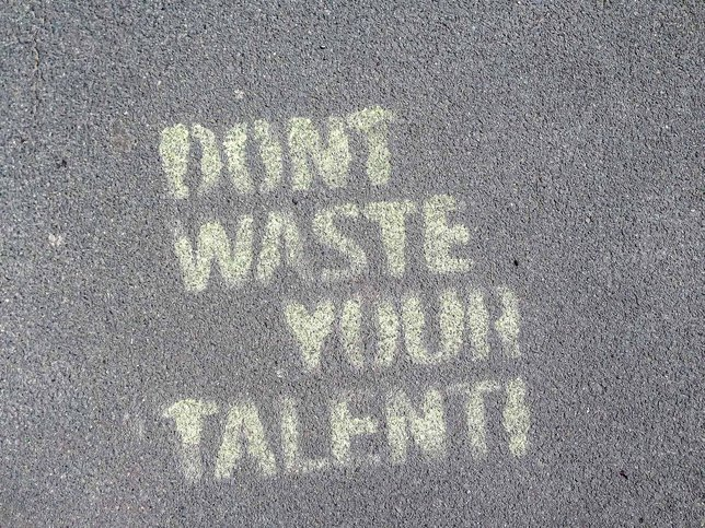 dont waste your talent