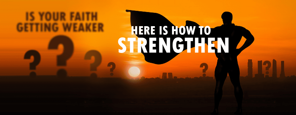 Is Your Faith Getting Weaker?