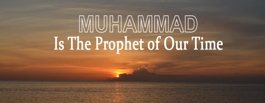 Muhammad is the Prophet of our time