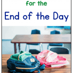 Text says: Tips & Tricks for the End of the Day. Photo of two backpacks on classroom table, waiting for students to go home.