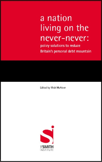 A nation living on the never-never: policy solutions to reduce Britain's personal debt mountain
