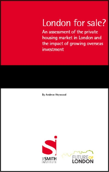 London for sale? An assessment of the private housing market in London and the impact of growing overseas investment