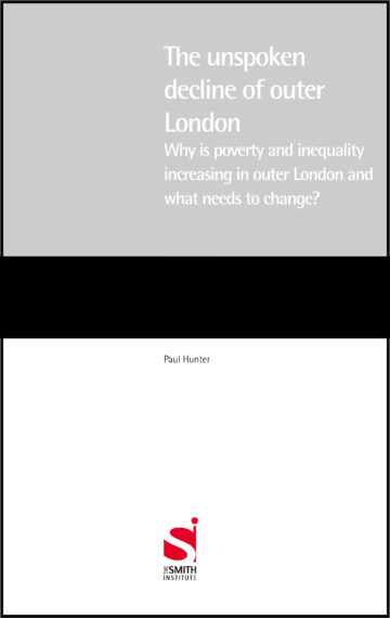 The unspoken decline of outer London: Why is poverty and inequality increasing in outer London and what needs to change?