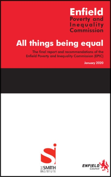 All things being equal: The final report and recommendations of the Enfield Poverty and Inequality Commission