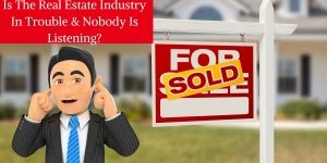 Is The Real Estate Industry in Trouble-