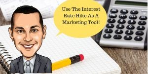 Use The Interest Rate Hike As A Marketing Tool!