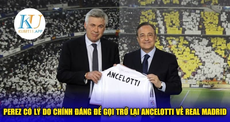 Perez có lý do chính đáng để gọi trở lại Ancelotti về Real Madrid
