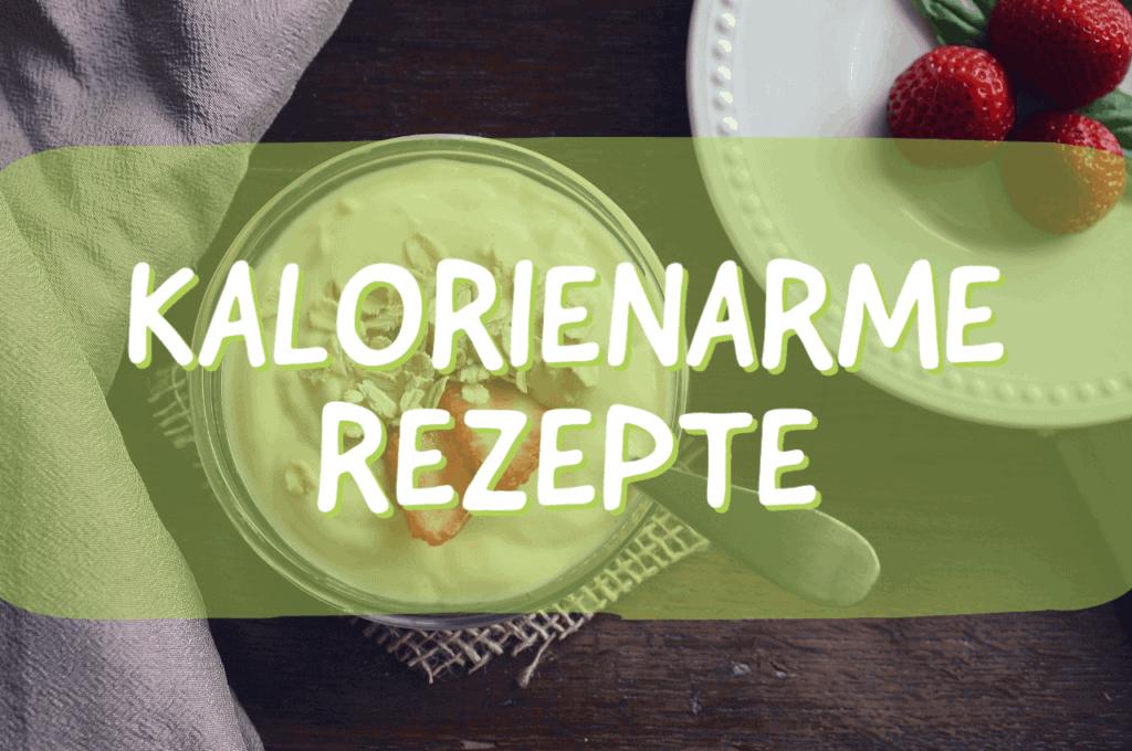 Kalorienarme Rezepte für jeden Tag