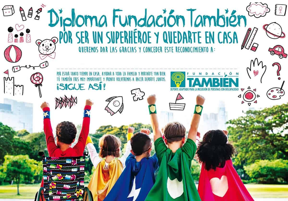 Diploma Fundación También, ¡por ser un superhéroe y quedarte en casa!