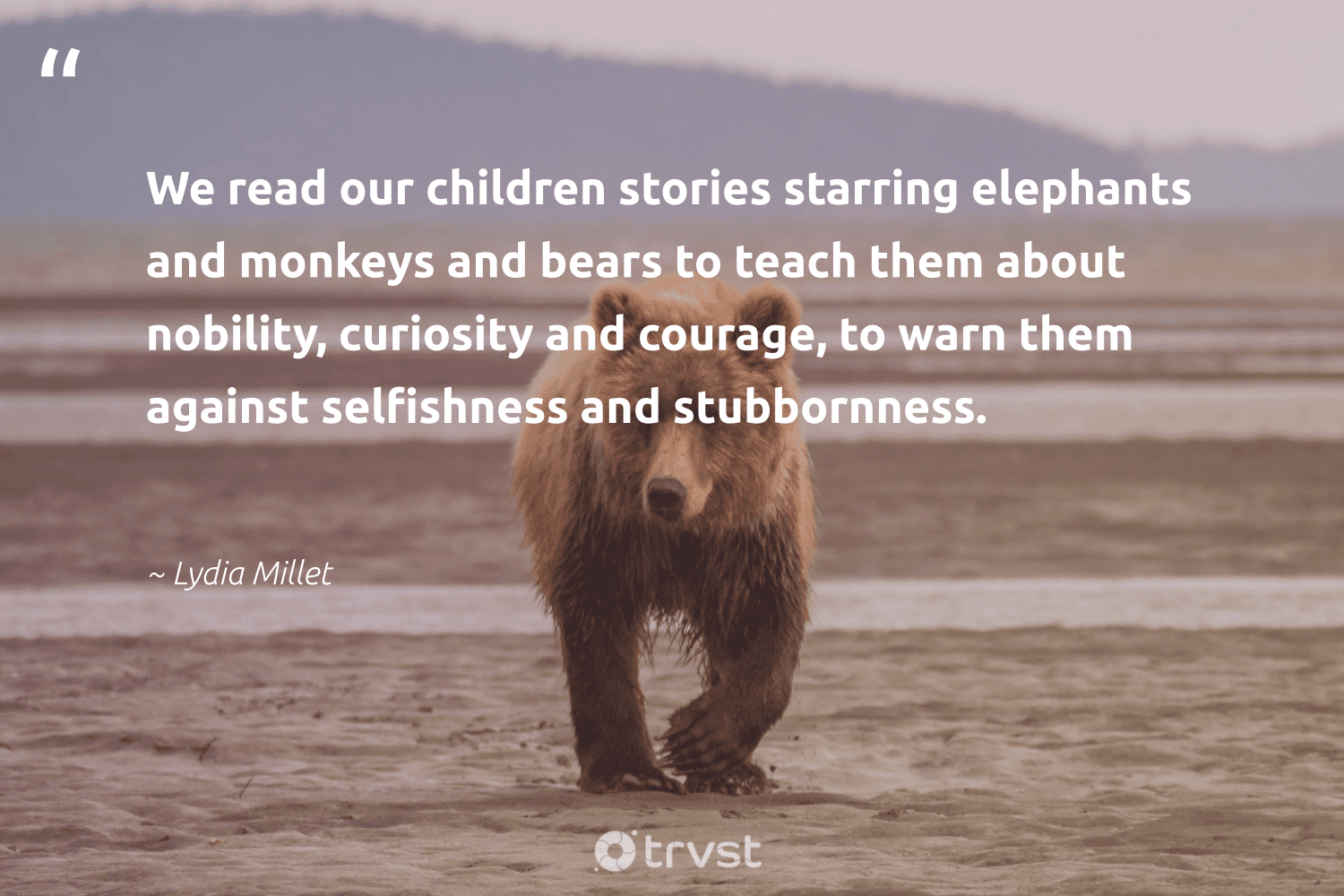 """""""We read our children stories starring elephants and monkeys and bears to teach them about nobility, curiosity and courage, to warn them against selfishness and stubbornness.""""  - Lydia Millet #trvst #quotes #children #elephants #monkeys #bears #bearlove #dogood #amazingworld #bethechange #conservation #planetearthfirst"""