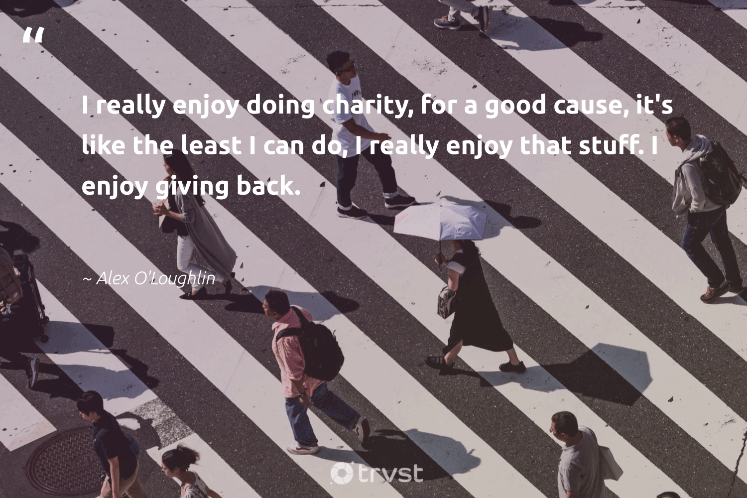 """""""I really enjoy doing charity, for a good cause, it's like the least I can do, I really enjoy that stuff. I enjoy giving back.""""  - Alex O'Loughlin #trvst #quotes #cause #givingback #giveback #NGO #makeadifference #giveforthefuture #thinkgreen #dogood #fundraising #socialchange"""