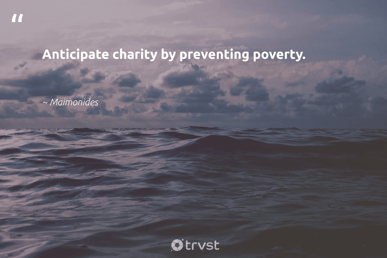 """""""Anticipate charity by preventing poverty.""""  - Maimonides #trvst #quotes #poverty #endpoverty #makeadifference #weareallone #bethechange #betterplanet #equalrights #impact #equalopportunity #inclusion"""