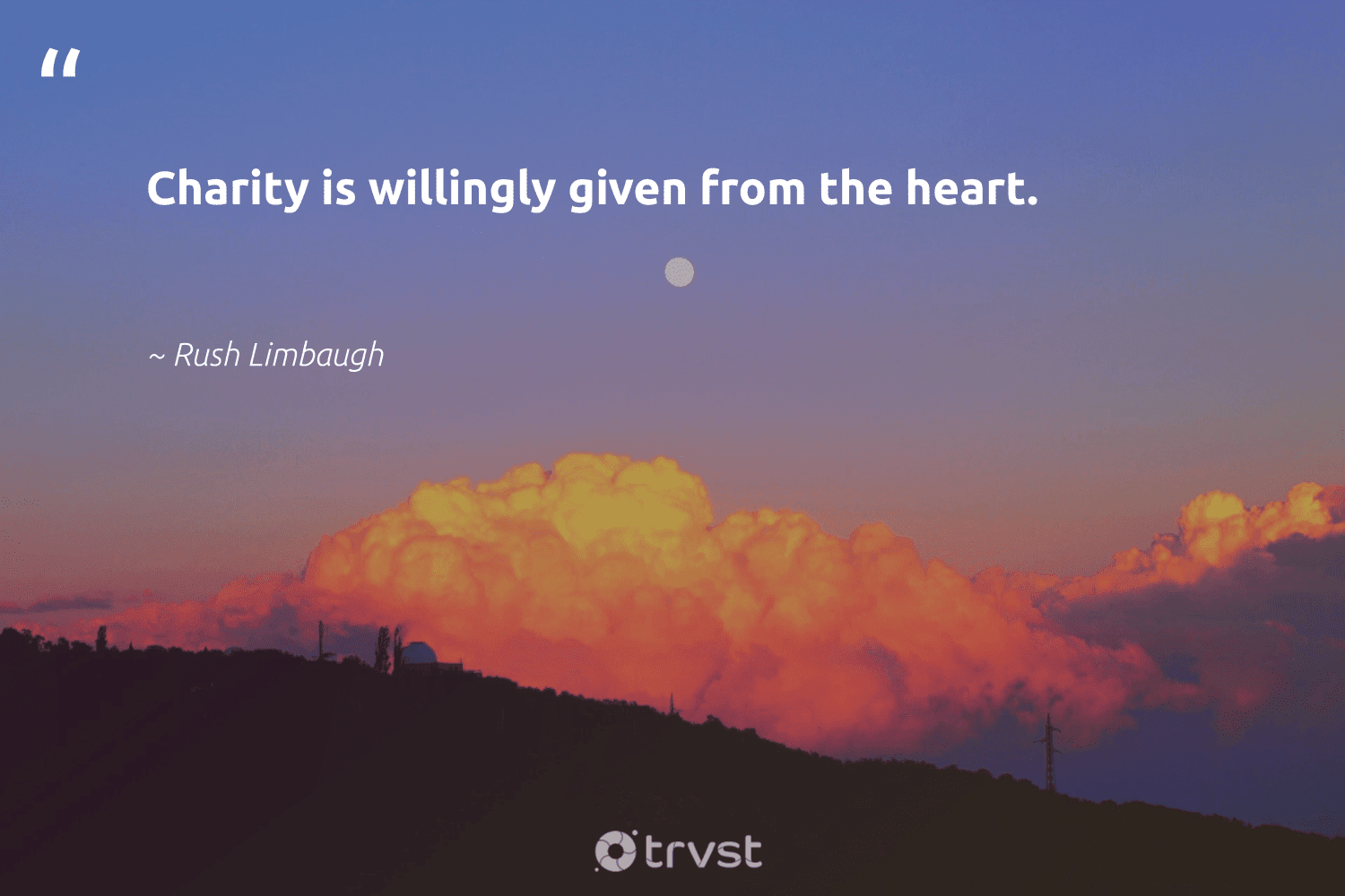 """""""Charity is willingly given from the heart.""""  - Rush Limbaugh #trvst #quotes #betterplanet #dosomething #equalopportunity #dotherightthing #workingtogether #changetheworld #communities #ecoconscious #society #gogreen"""