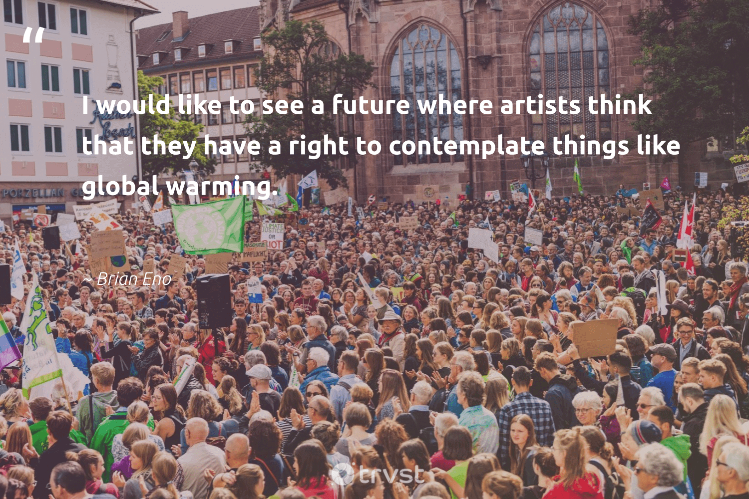 """""""I would like to see a future where artists think that they have a right to contemplate things like global warming.""""  - Brian Eno #trvst #quotes #climatechange #globalwarming #climate #climatefight #ecoconscious #impact #climateaction #climatechangeisreal #sustainablefutures #beinspired"""