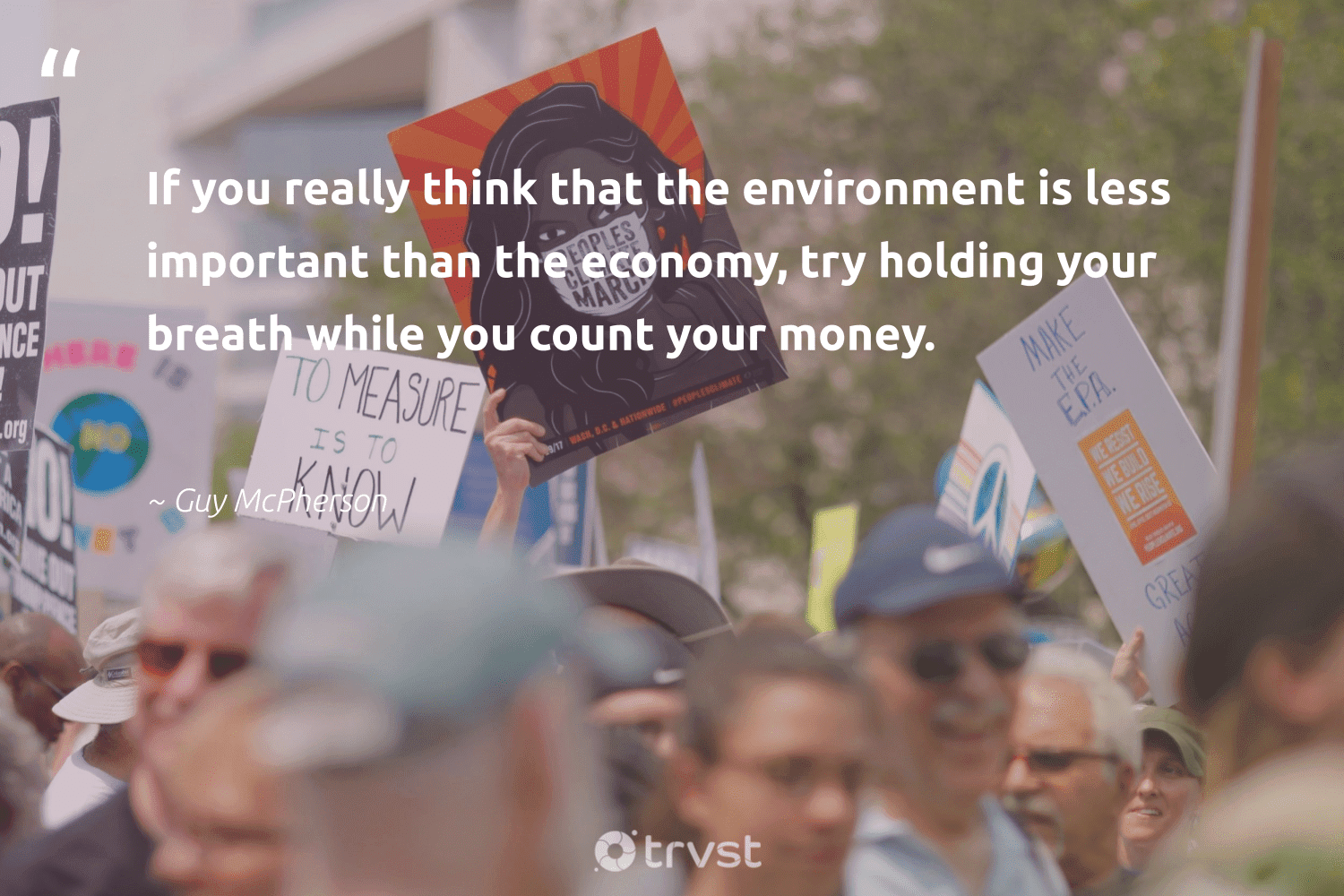 """""""If you really think that the environment is less important than the economy, try holding your breath while you count your money.""""  - Guy McPherson  #trvst #quotes #environment #conservation #climatechangeisreal #sustainableliving #bethechange #planet #climateaction #savetheplanet #impact #earth"""