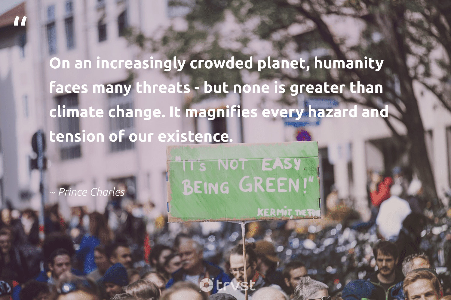 """""""On an increasingly crowded planet, humanity faces many threats - but none is greater than climate change. It magnifies every hazard and tension of our existence.""""  - Prince Charles #trvst #quotes #climatechange #planet #climate #globalwarming #mothernature #climatechangeisreal #climateaction #ecoconscious #co2 #environment"""