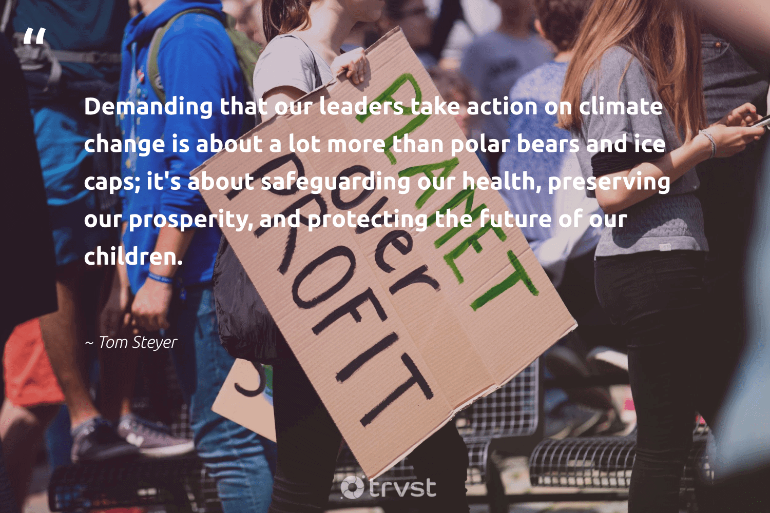 """""""Demanding that our leaders take action on climate change is about a lot more than polar bears and ice caps; it's about safeguarding our health, preserving our prosperity, and protecting the future of our children.""""  - Tom Steyer #trvst #quotes #climatechange #takeaction #climate #children #health #co2 #globalwarming #climatechangeisreal #actonclimate #beinspired"""