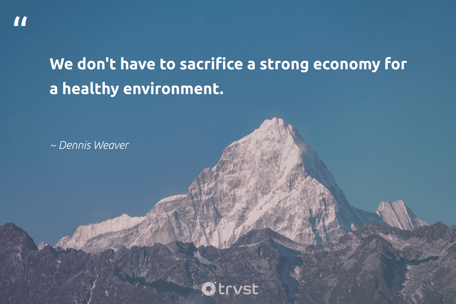 """""""We don't have to sacrifice a strong economy for a healthy environment.""""  - Dennis Weaver #trvst #quotes #environment #healthy #conservation #wildernessnation #naturelovers #socialimpact #earth #gogreen #ecofriendly #thinkgreen"""