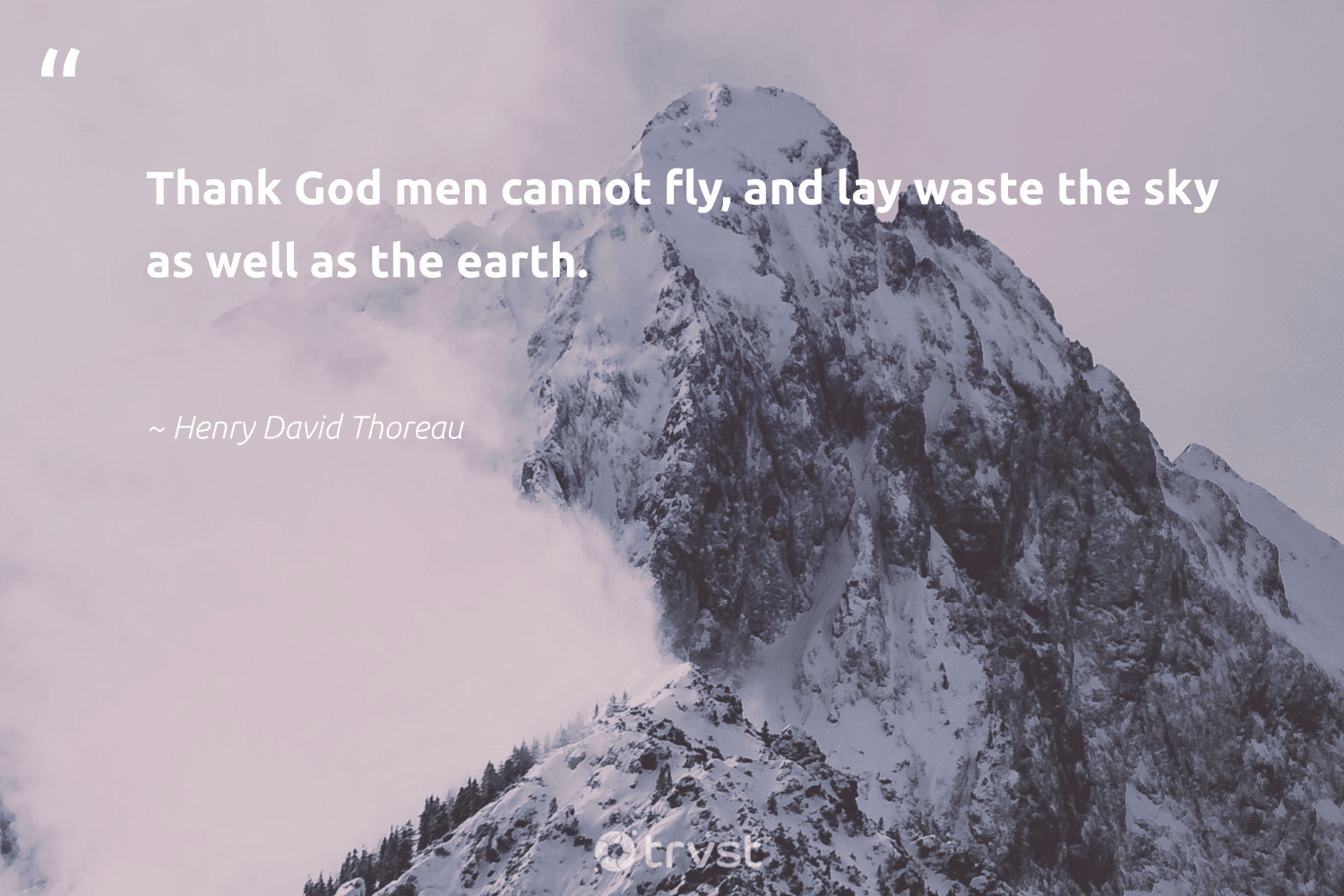 """""""Thank God men cannot fly, and lay waste the sky as well as the earth.""""  - Henry David Thoreau #trvst #quotes #environment #waste #earth #mothernature #noplanetb #wildlifeplanet #dotherightthing #planet #sustainability #sustainable"""