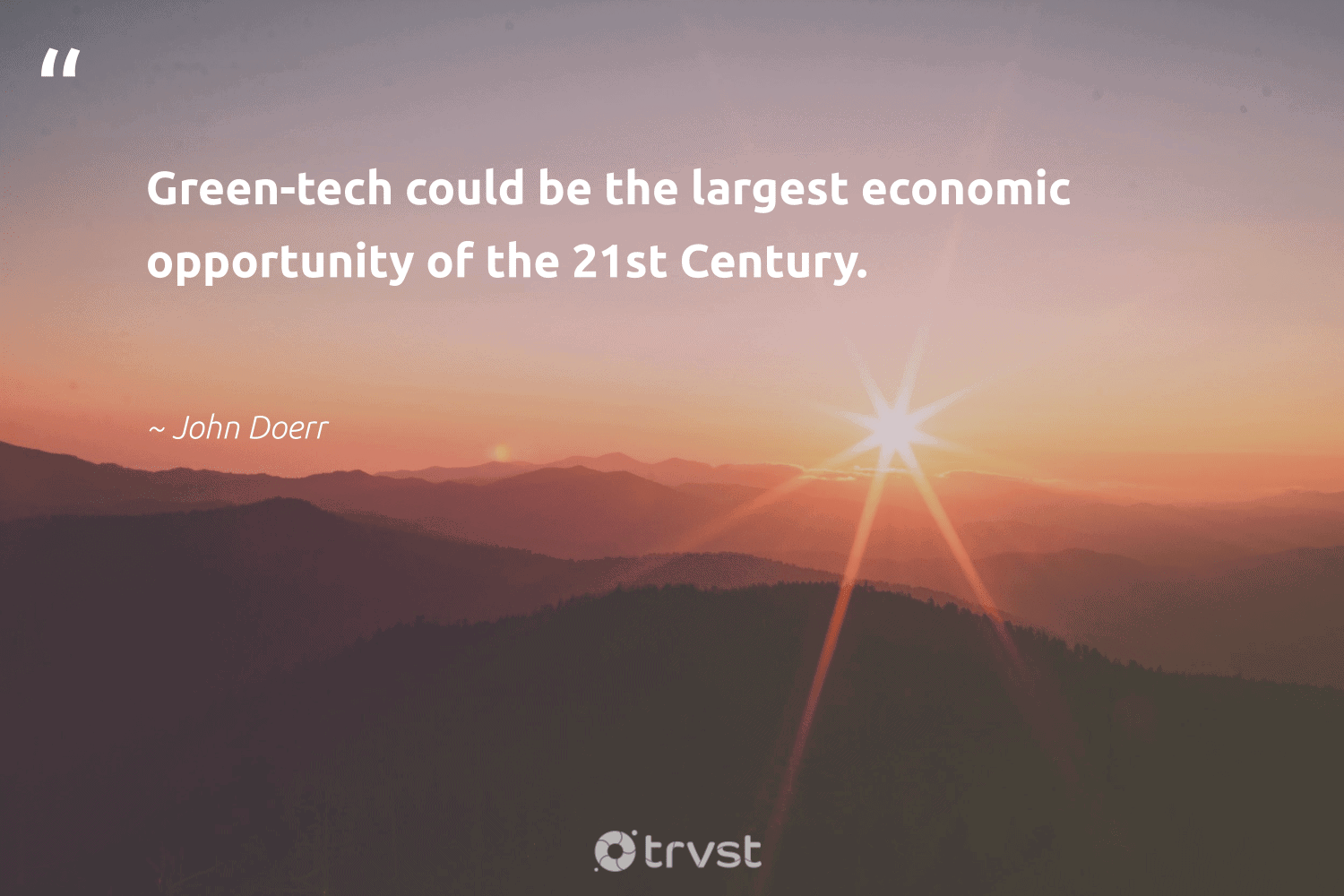"""""""Green-tech could be the largest economic opportunity of the 21st Century.""""  - John Doerr #trvst #quotes #green #sustainableliving #gogreen #getoutside #impact #eco #dogood #noplanetb #socialimpact #climatechange"""